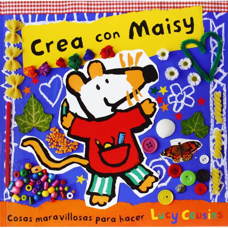 5-8 AÑOS) CREA CON MAISY. COSAS MARAVILLOSAS PARA HACER